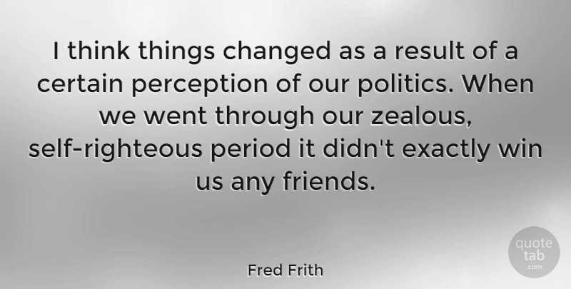 Fred Frith Quote About Certain, Changed, Exactly, Perception, Period: I Think Things Changed As...