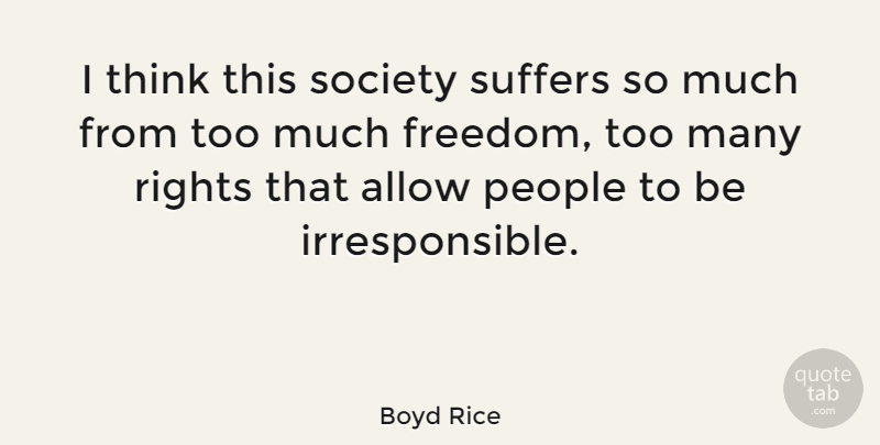 Boyd Rice: I think this society suffers so much from too