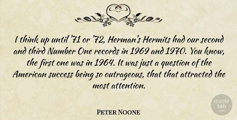 Peter Noone Quote About Thinking, Numbers, Attention: I Think Up Until 71...