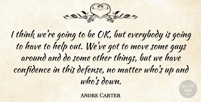 Andre Carter I Think Were Going To Be Ok But Everybody Is Going