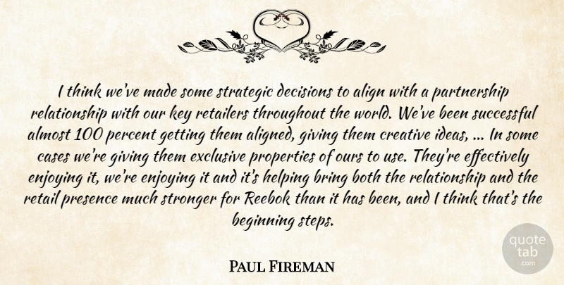 Paul Fireman Quote About Align, Almost, Beginning, Both, Bring: I Think Weve Made Some...