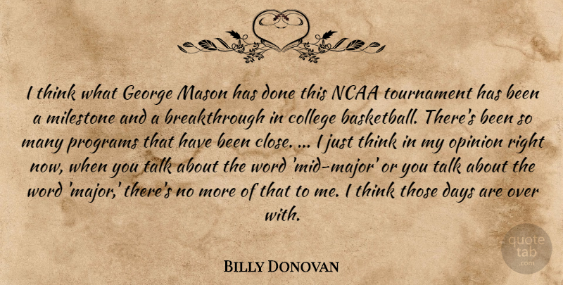 Billy Donovan Quote About Basketball, College, Days, George, Mason: I Think What George Mason...