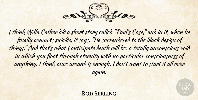 Rod Serling Quote About Suicide, Thinking, Design: I Think Willa Cather Did...