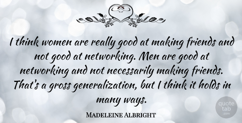 Madeleine Albright: I think women are really good at making ...