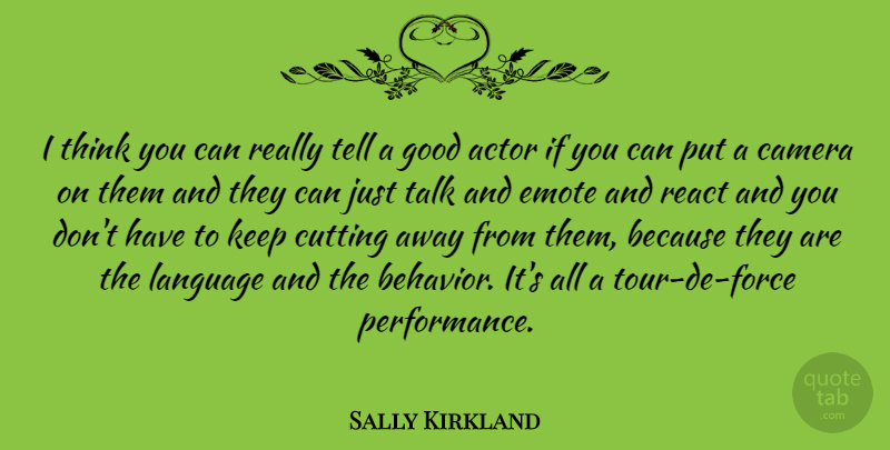 Sally Kirkland Quote About Cutting, Thinking, Actors: I Think You Can Really...