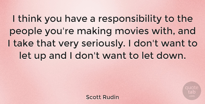 Scott Rudin Quote About Responsibility, Thinking, People: I Think You Have A...