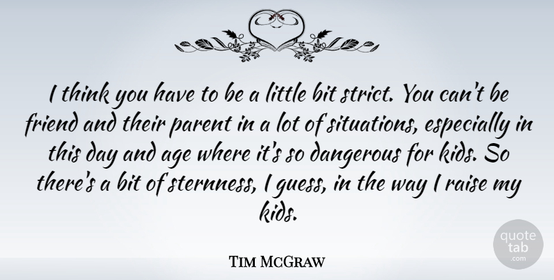 Tim McGraw: I think you have to be a little bit strict. You ...