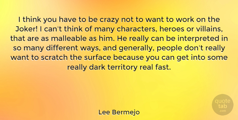 Lee Bermejo Quote About Heroes, People, Scratch, Surface, Territory: I Think You Have To...