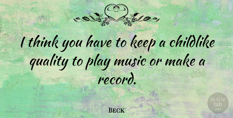 beck i think you have to keep a childlike quality to play music