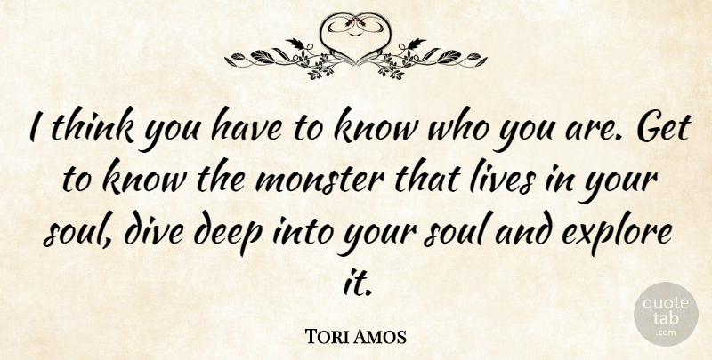 Tori Amos Quote About Thinking, Soul, Monsters: I Think You Have To...