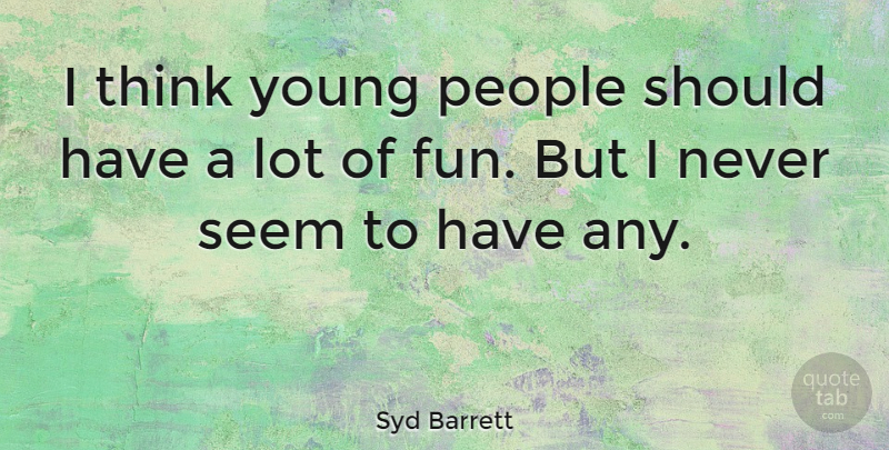 Syd Barrett I Think Young People Should Have A Lot Of Fun But I