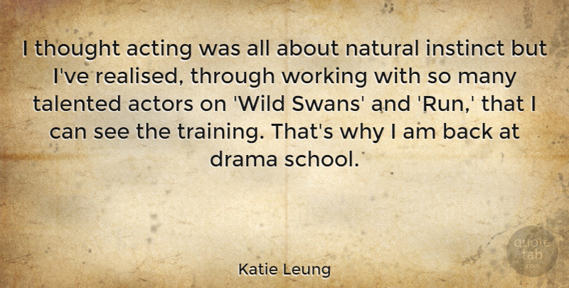 Katie Leung Quote About Running, Drama, School: I Thought Acting Was All...