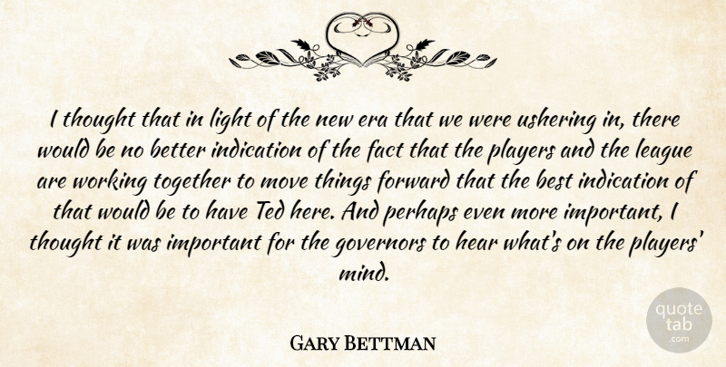 Gary Bettman Quote About Best, Era, Fact, Forward, Governors: I Thought That In Light...