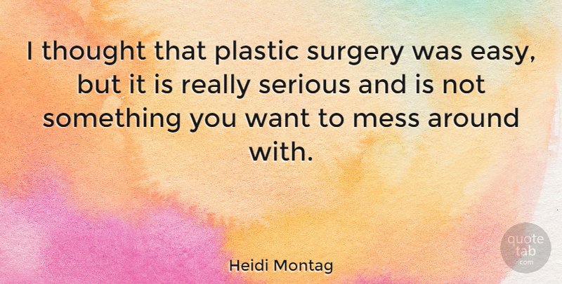 Heidi Montag Quote About Plastic, Surgery: I Thought That Plastic Surgery...