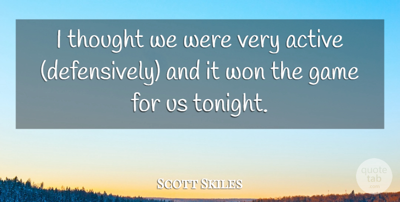 Scott Skiles Quote About Active, Game, Won: I Thought We Were Very...