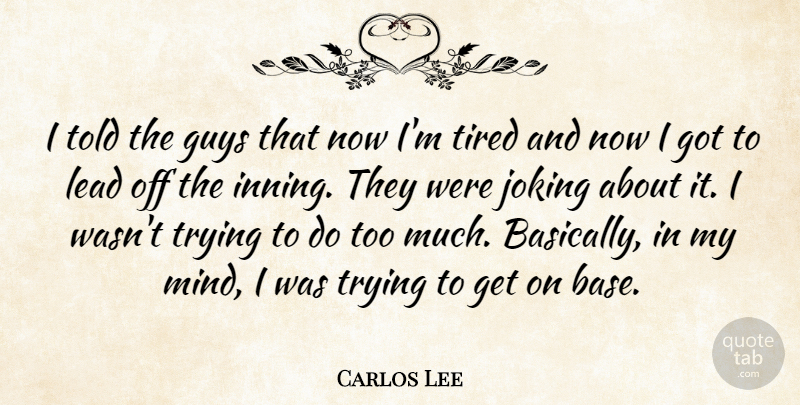 Carlos Lee: I told the guys that now I'm tired and now I got