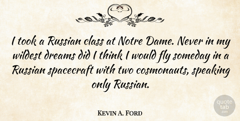 Kevin A. Ford Quote About Dream, Thinking, Class: I Took A Russian Class...