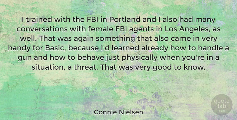 Connie Nielsen Quote About Gun, Fbi Agents, Female: I Trained With The Fbi...