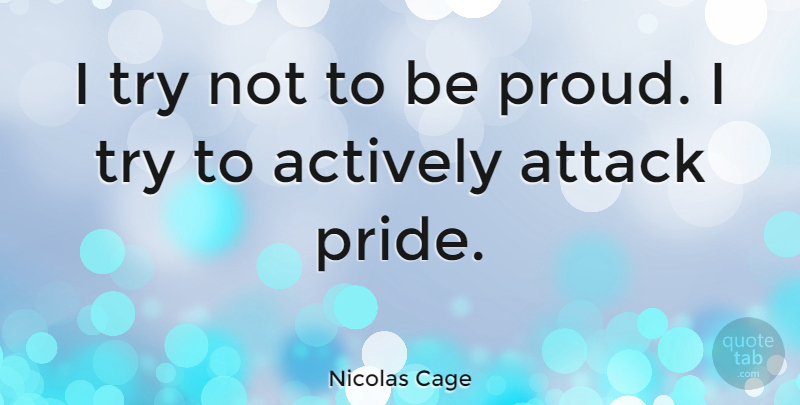 Nicolas Cage Quote About Pride, Trying, Proud: I Try Not To Be...