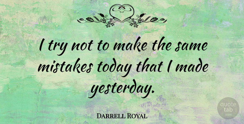 Darrell Royal Quote About Sports, Mistake, Yesterday: I Try Not To Make...