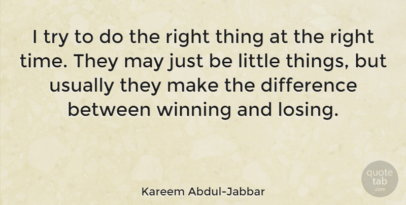 Kareem Abdul Jabbar I Try To Do The Right Thing At The Right Time
