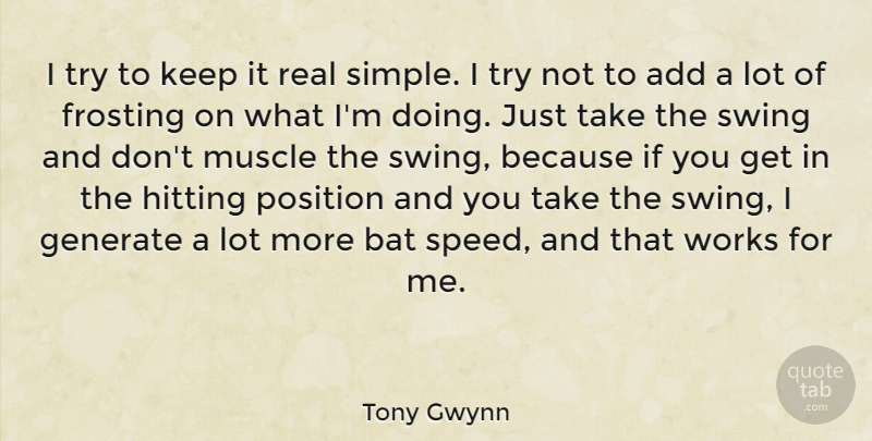 Tony Gwynn I Try To Keep It Real Simple I Try Not To Add A Lot Of