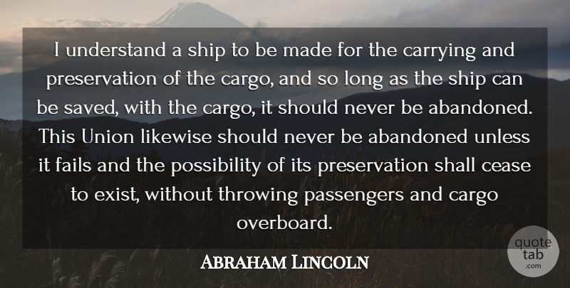 Abraham Lincoln Quote About Carrying, Cease, Fails, Likewise, Passengers: I Understand A Ship To...