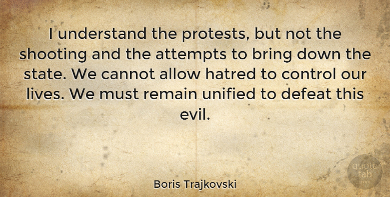 Boris Trajkovski Quote About Allow, Attempts, Bring, Cannot, Hatred: I Understand The Protests But...