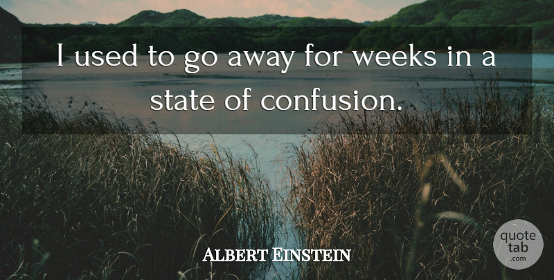 Albert Einstein Quote About Inspirational, Frustration, Confusion: I Used To Go Away...