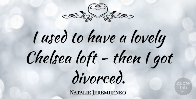 Natalie Jeremijenko Quote About Loft: I Used To Have A...