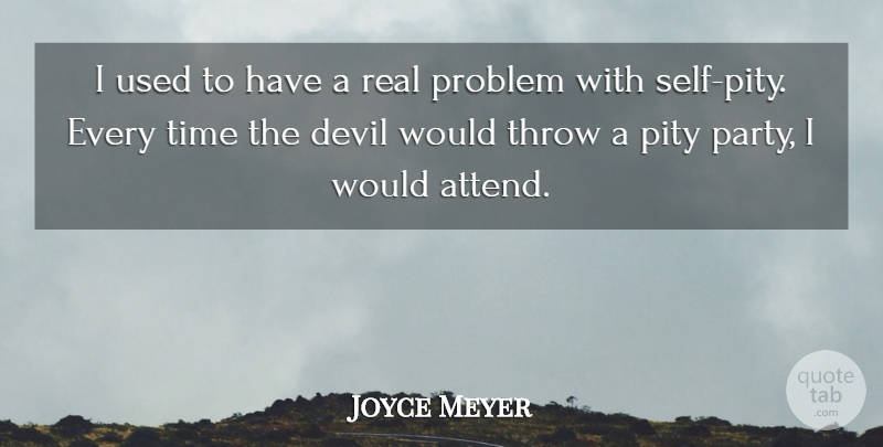 Joyce Meyer Quote About Real, Party, Self: I Used To Have A...