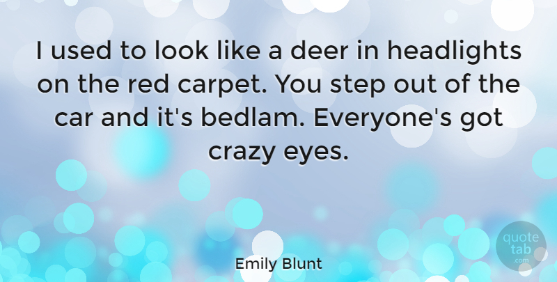 Emily Blunt Quote About Crazy, Eye, Car: I Used To Look Like...