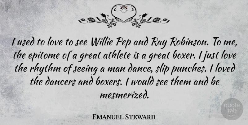 Emanuel Steward Quote About Athlete, Men, Dancer: I Used To Love To...