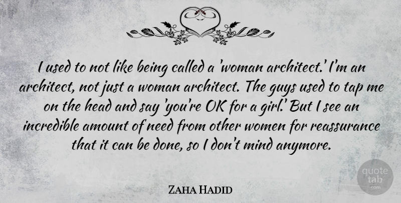 Zaha Hadid I Used To Not Like Being Called A Woman Architect Im
