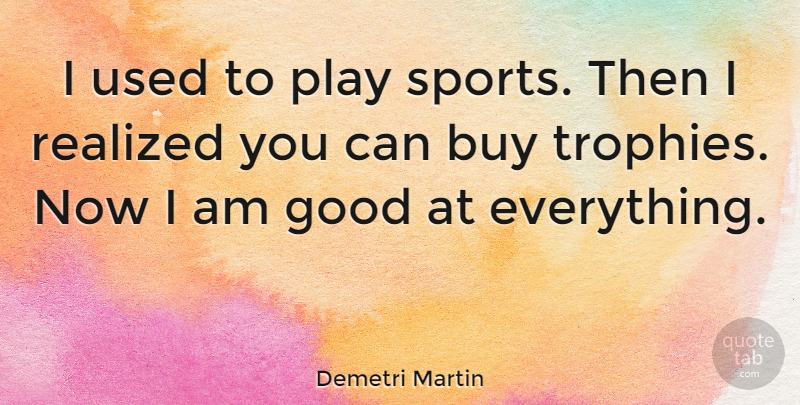 Demetri Martin Quote About Funny, Sports, Humor: I Used To Play Sports...