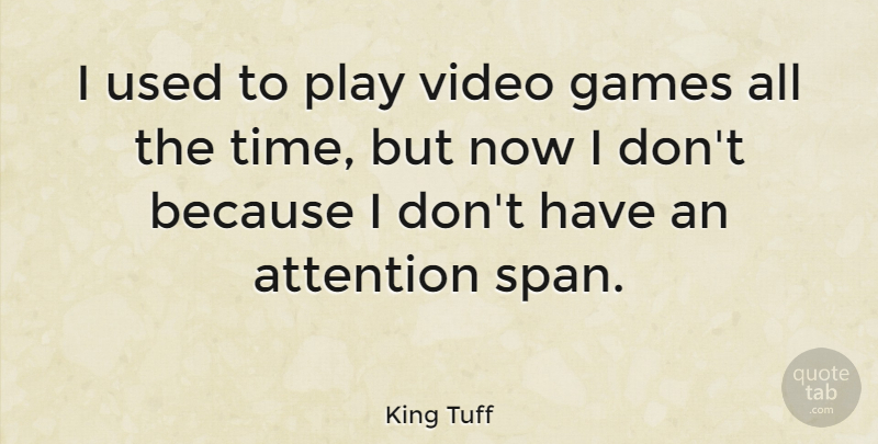 King Tuff Quote About Games, Time: I Used To Play Video...