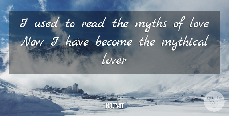 Rumi Quote About Love, Lovers, Used: I Used To Read The...