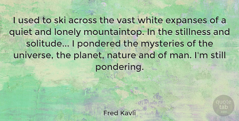 Fred Kavli Quote About Across, Mysteries, Nature, Quiet, Ski: I Used To Ski Across...