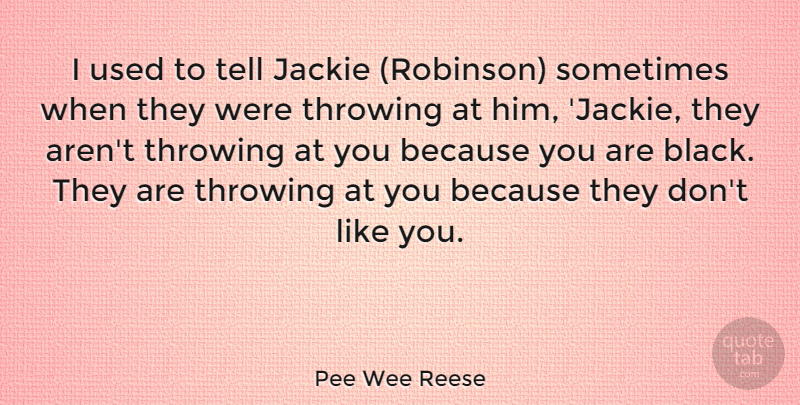 Pee Wee Reese Quote About Marijuana, Black, Sometimes: I Used To Tell Jackie...