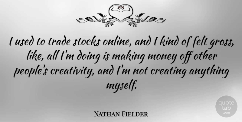 Nathan Fielder Quote About Felt, Money, Stocks, Trade: I Used To Trade Stocks...