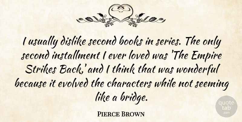 Pierce Brown Quote About Characters, Dislike, Empire, Evolved, Second: I Usually Dislike Second Books...