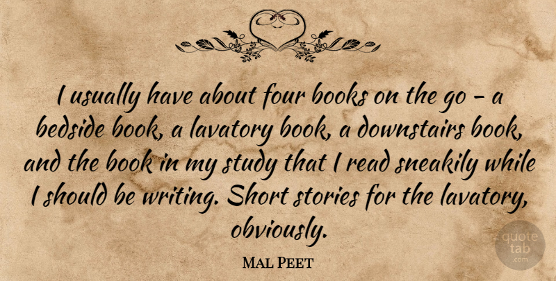 Mal Peet Quote About Bedside, Four, Stories, Study: I Usually Have About Four...