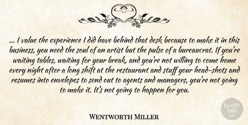 Wentworth Miller Quote About Agents, Artist, Behind, Desk, Experience: I Value The Experience I...