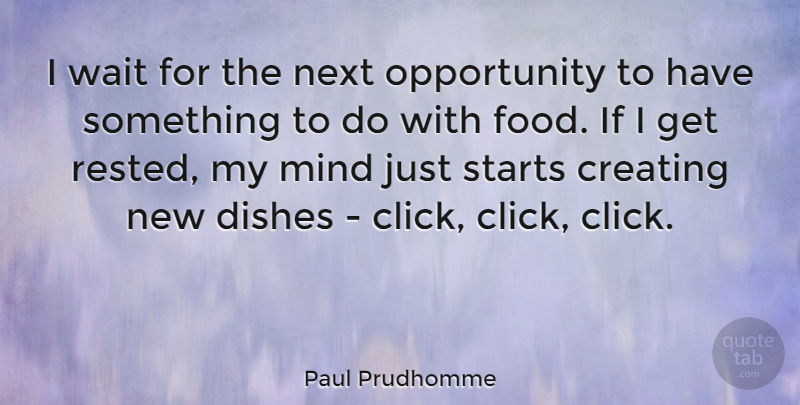 Paul Prudhomme I Wait For The Next Opportunity To Have Something To