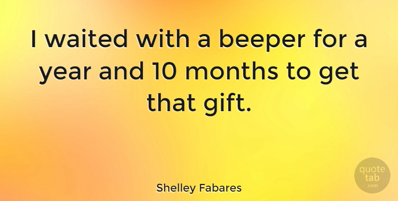 Shelley Fabares Quote About Years, Months: I Waited With A Beeper...