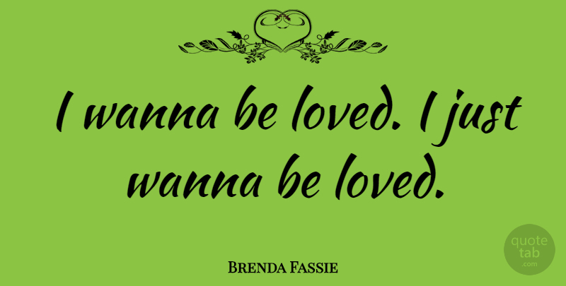 Brenda Fassie Quote About undefined: I Wanna Be Loved I...