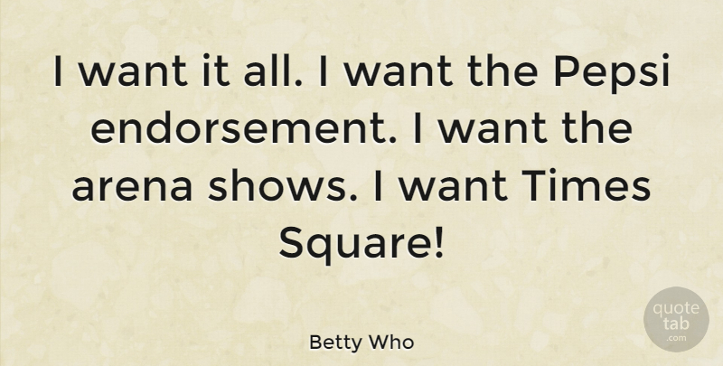 Betty Who Quote About Squares, Want, Arena: I Want It All I...