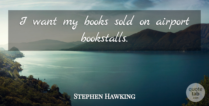 Stephen Hawking Quote About Success, Book, Airports: I Want My Books Sold...
