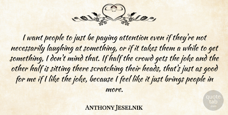 Anthony Jeselnik: I want people to just be paying attention ...