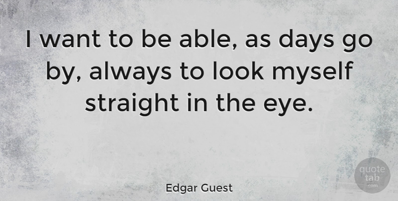 Edgar Guest Quote About Eye, Able, Looks: I Want To Be Able...